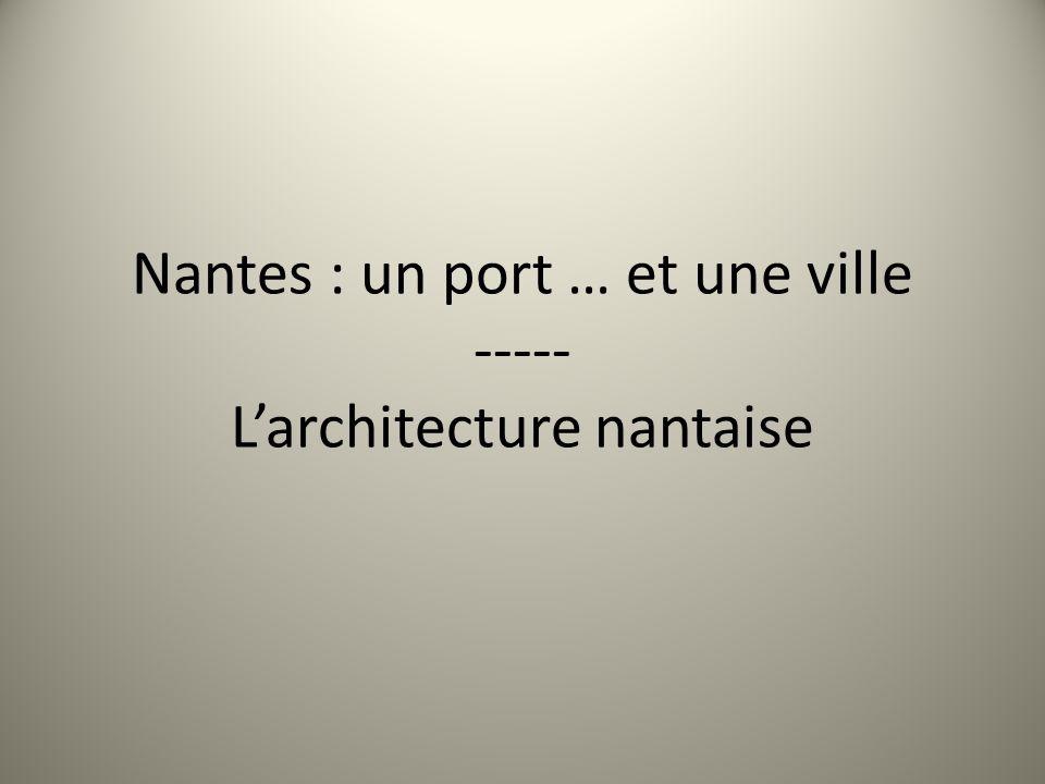 Nantes : un port … et une ville ----- Larchitecture nantaise