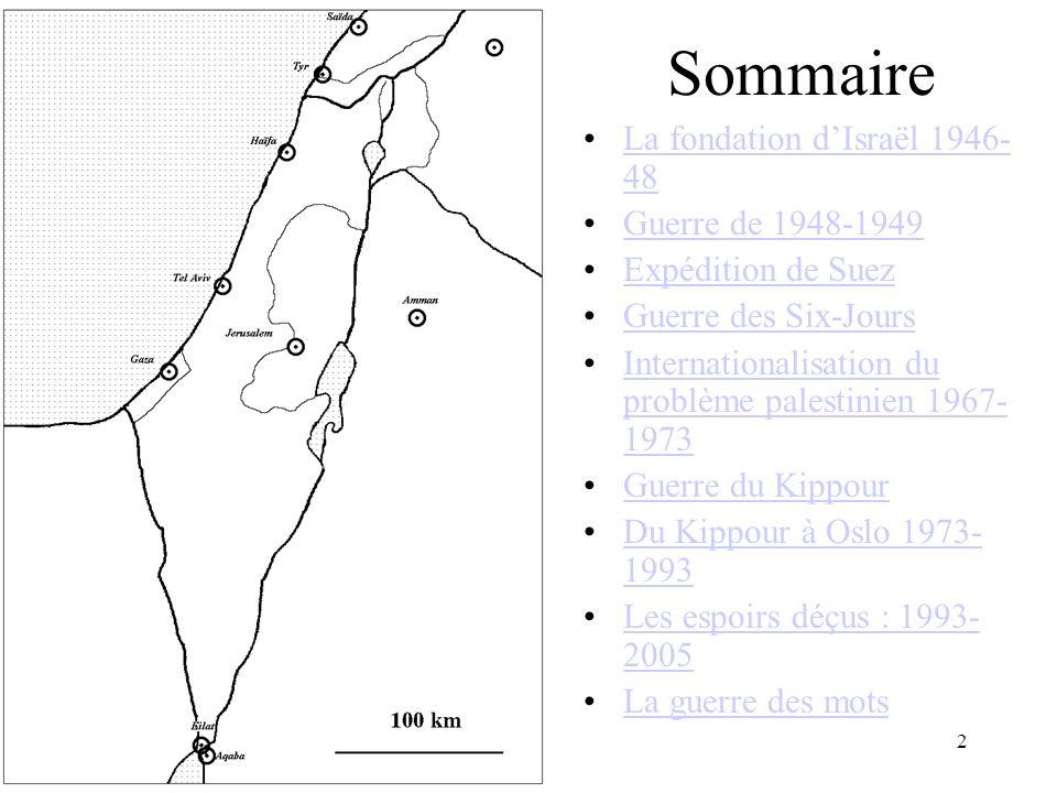 2 Sommaire La fondation dIsraël 1946- 48La fondation dIsraël 1946- 48 Guerre de 1948-1949 Expédition de Suez Guerre des Six-Jours Internationalisation