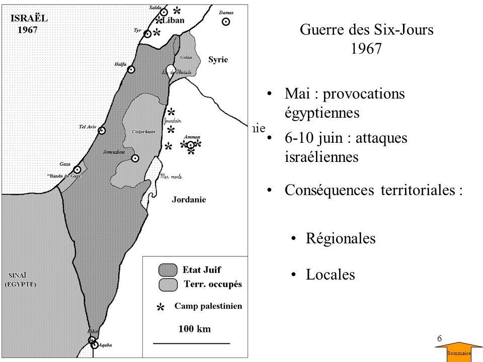 6 Mai : provocations égyptiennes 6-10 juin : attaques israéliennes Conséquences territoriales : Régionales Guerre des Six-Jours 1967 Locales Sinaï Tir