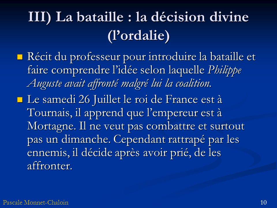 10Pascale Monnet-Chaloin III) La bataille : la décision divine (lordalie) Récit du professeur pour introduire la bataille et faire comprendre lidée se