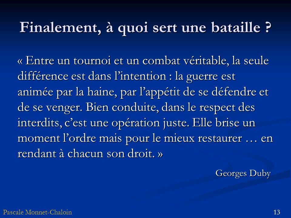 13Pascale Monnet-Chaloin Finalement, à quoi sert une bataille ? « Entre un tournoi et un combat véritable, la seule différence est dans lintention : l