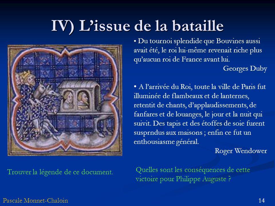 14Pascale Monnet-Chaloin IV) Lissue de la bataille Du tournoi splendide que Bouvines aussi avait été, le roi lui-même revenait riche plus quaucun roi