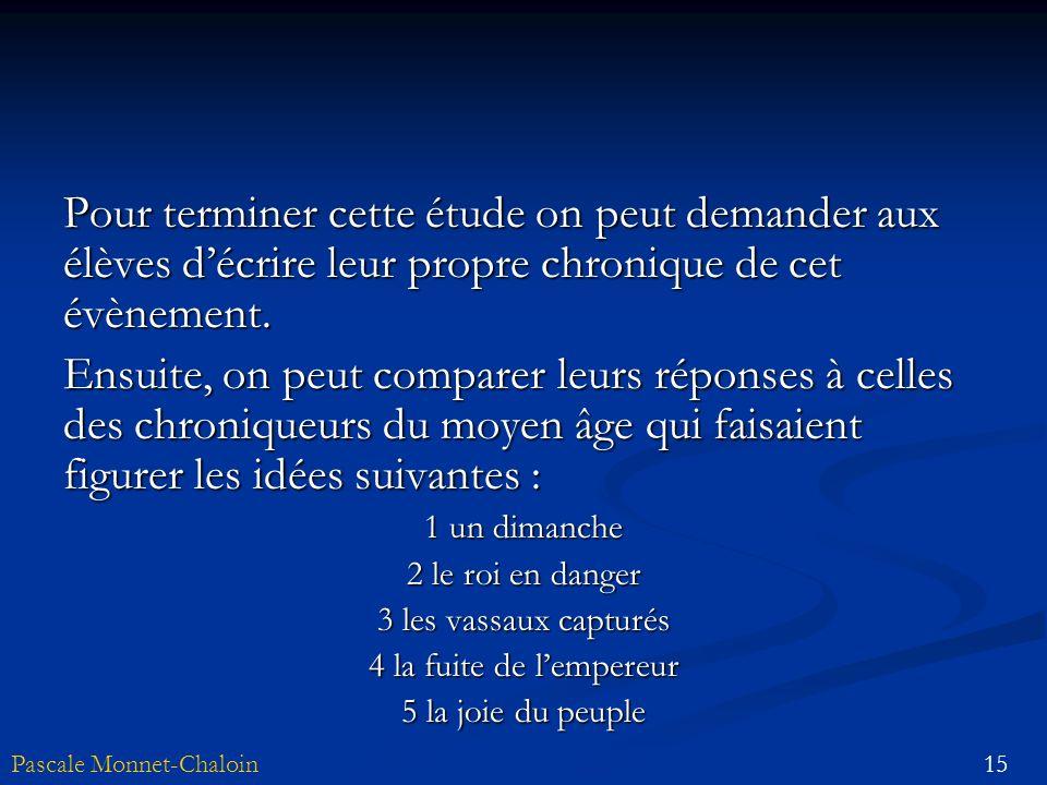 15Pascale Monnet-Chaloin Pour terminer cette étude on peut demander aux élèves décrire leur propre chronique de cet évènement. Ensuite, on peut compar
