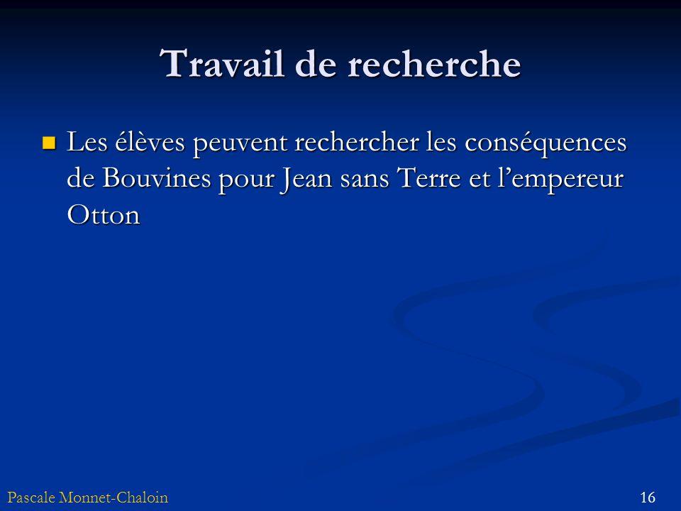 16Pascale Monnet-Chaloin Travail de recherche Les élèves peuvent rechercher les conséquences de Bouvines pour Jean sans Terre et lempereur Otton Les é