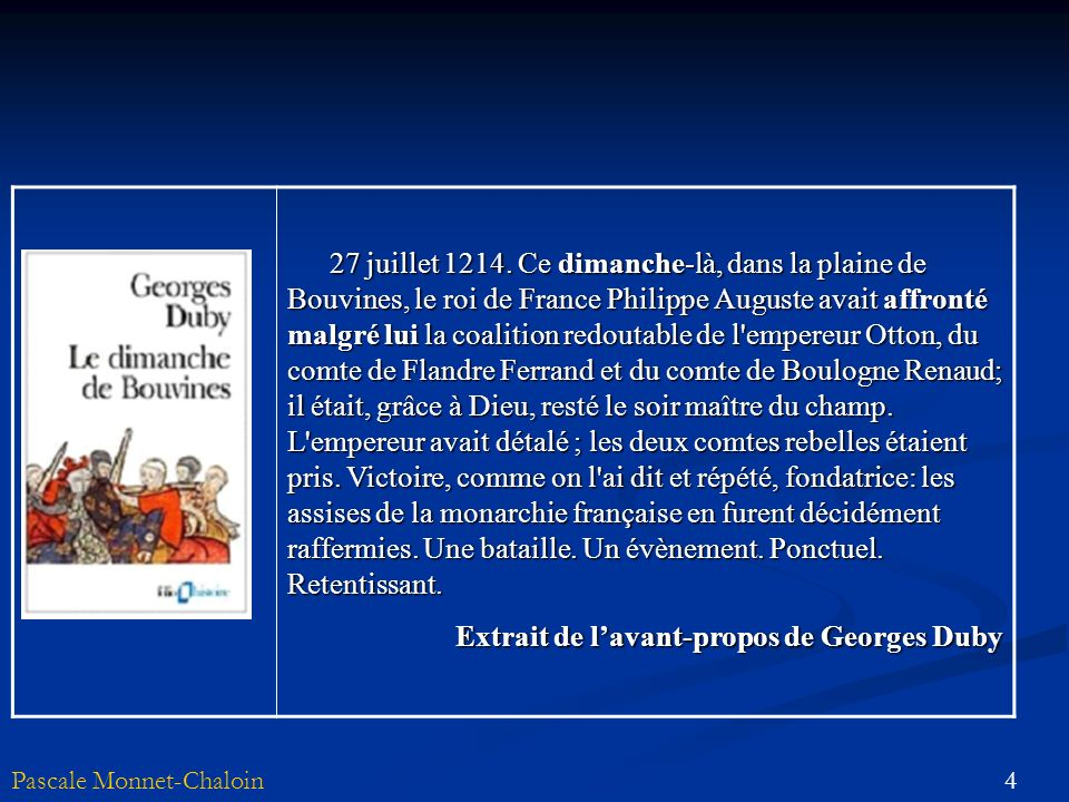 4Pascale Monnet-Chaloin 27 juillet 1214. Ce dimanche-là, dans la plaine de Bouvines, le roi de France Philippe Auguste avait affronté malgré lui la co