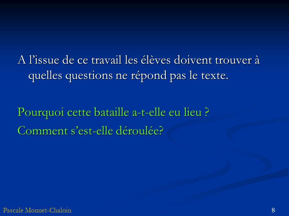 8Pascale Monnet-Chaloin A lissue de ce travail les élèves doivent trouver à quelles questions ne répond pas le texte. Pourquoi cette bataille a-t-elle