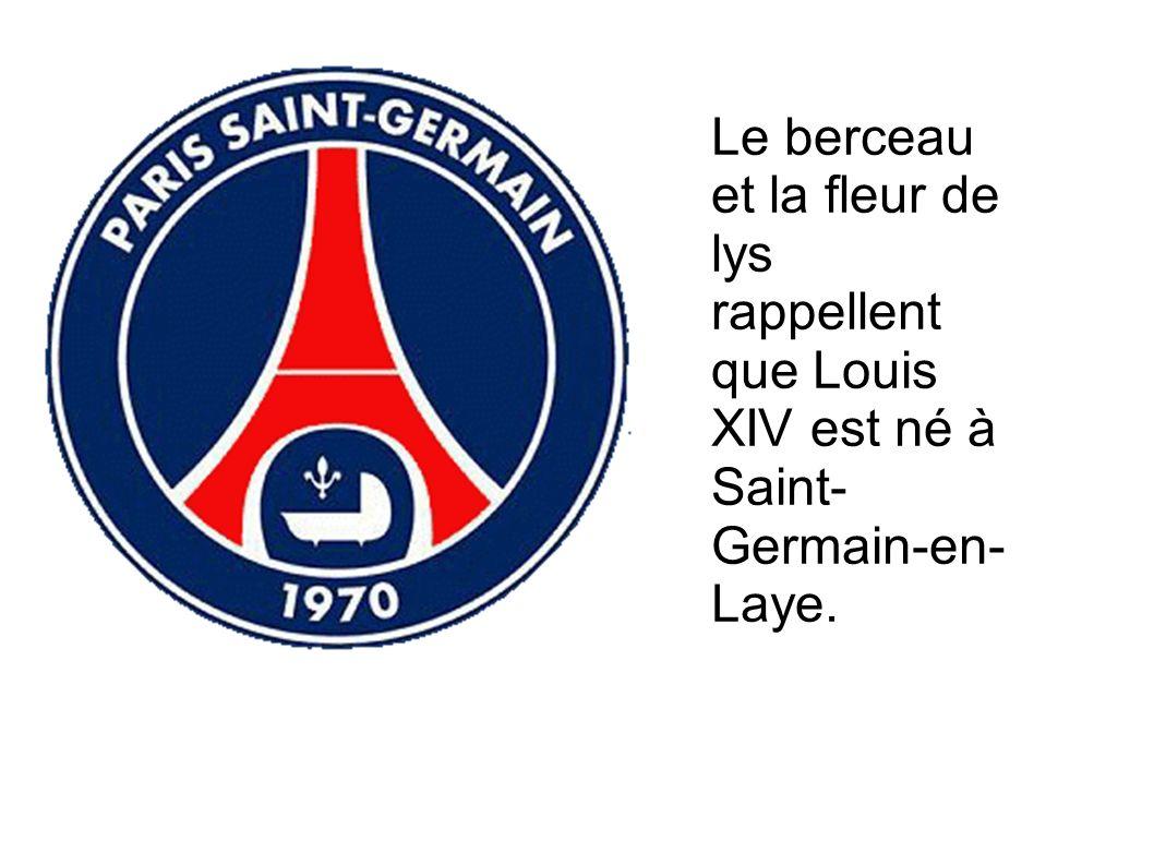 Le berceau et la fleur de lys rappellent que Louis XIV est né à Saint- Germain-en- Laye.