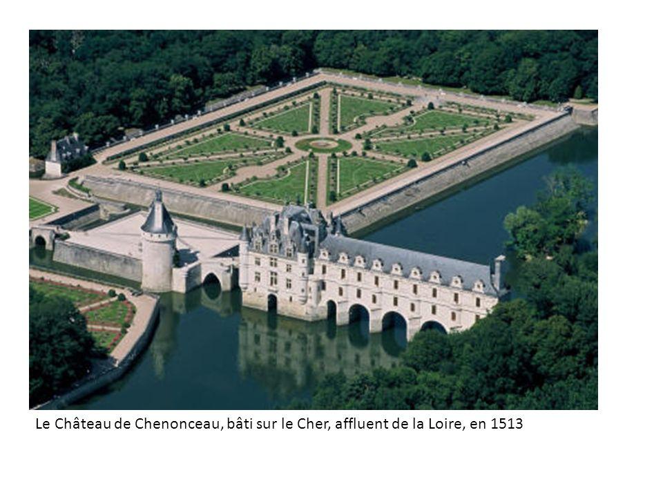 Le Château de Chenonceau, bâti sur le Cher, affluent de la Loire, en 1513