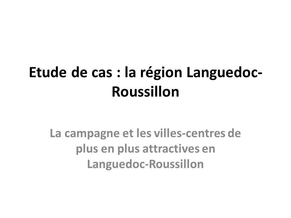 Etude de cas : la région Languedoc- Roussillon La campagne et les villes-centres de plus en plus attractives en Languedoc-Roussillon
