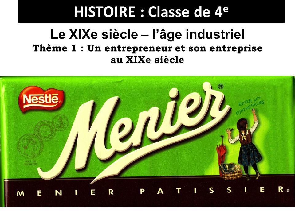 HISTOIRE : Classe de 4 e Le XIXe siècle – lâge industriel Thème 1 : Un entrepreneur et son entreprise au XIXe siècle
