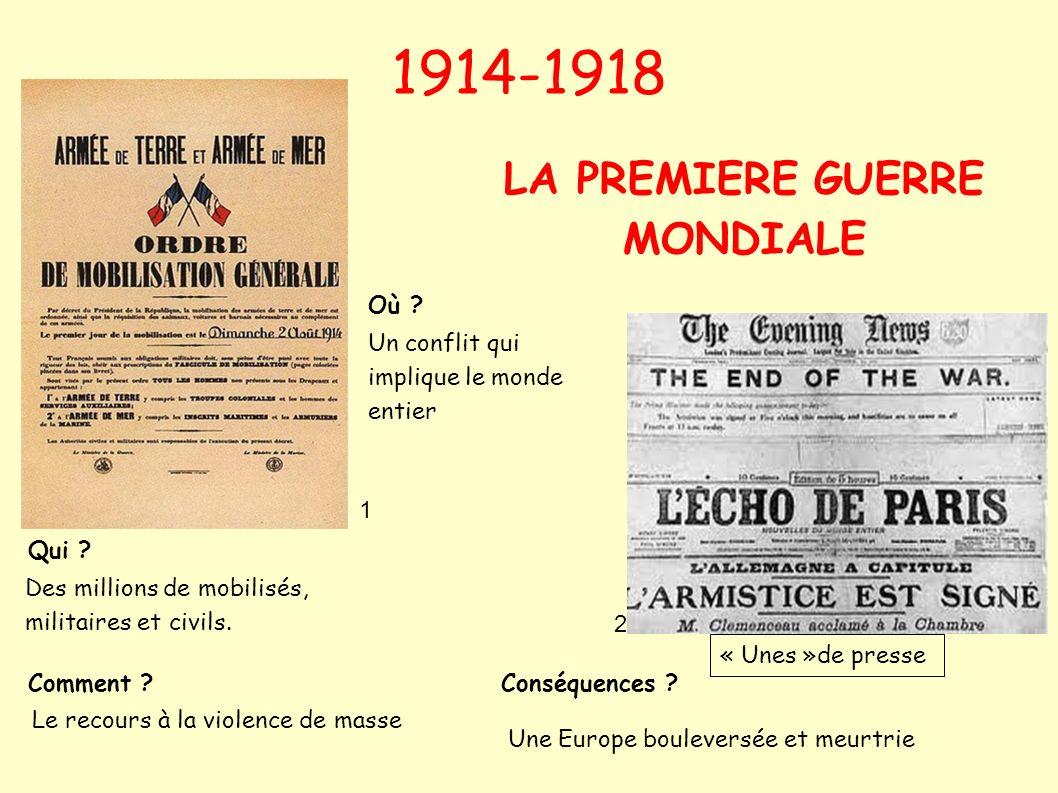 1914-1918 LA PREMIERE GUERRE MONDIALE Des millions de mobilisés, militaires et civils. Un conflit qui implique le monde entier Le recours à la violenc
