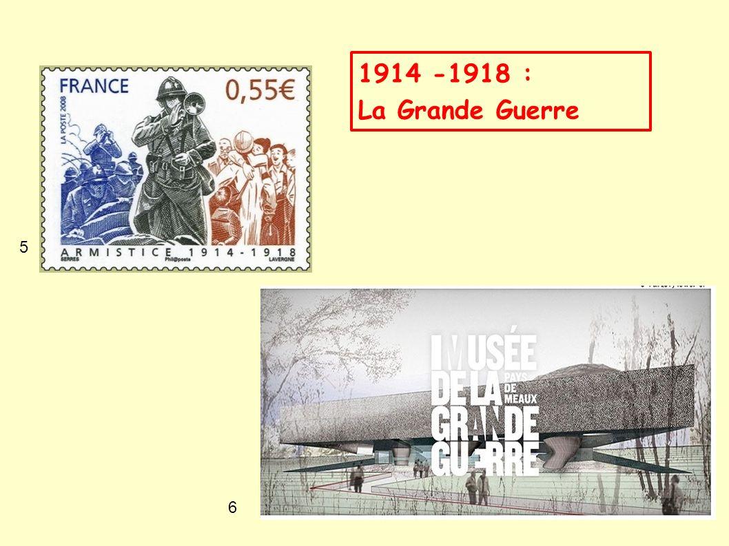 5 6 1914 -1918 : La Grande Guerre