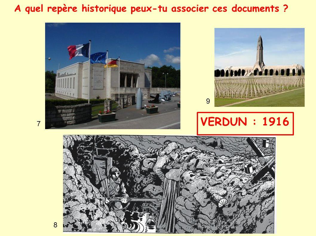 7 8 9 A quel repère historique peux-tu associer ces documents ? VERDUN : 1916