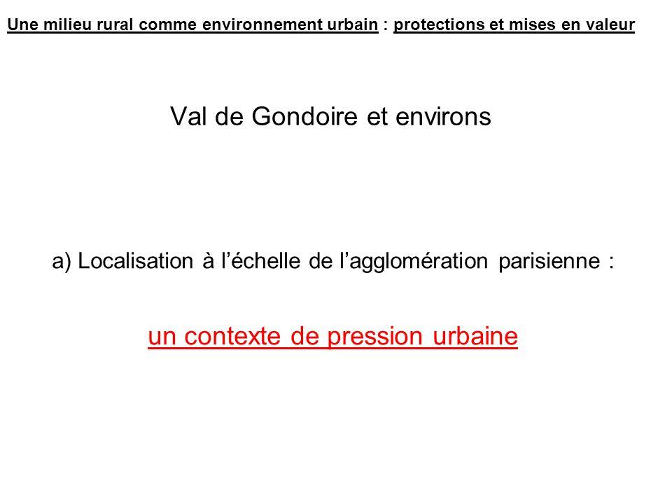 Val de Gondoire et environs a) Localisation à léchelle de lagglomération parisienne : un contexte de pression urbaine Une milieu rural comme environnement urbain : protections et mises en valeur
