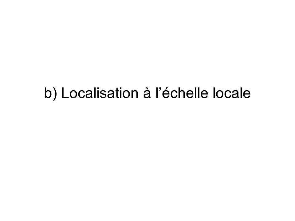 b) Localisation à léchelle locale