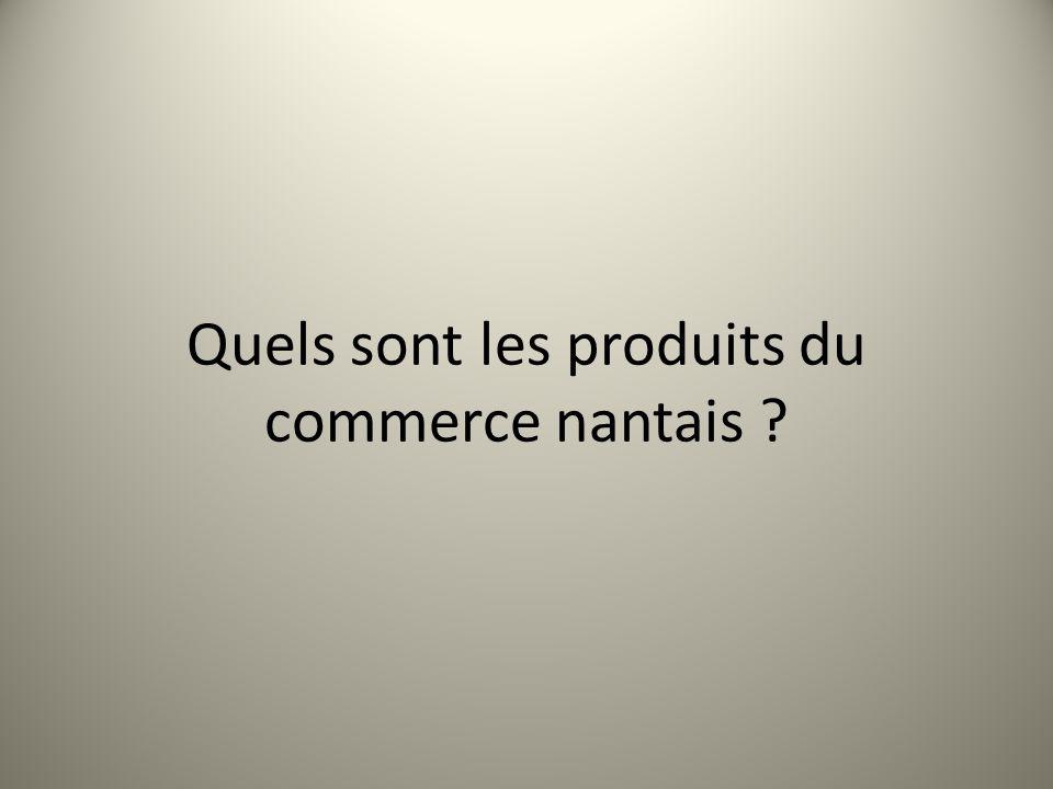Quels sont les produits du commerce nantais ?