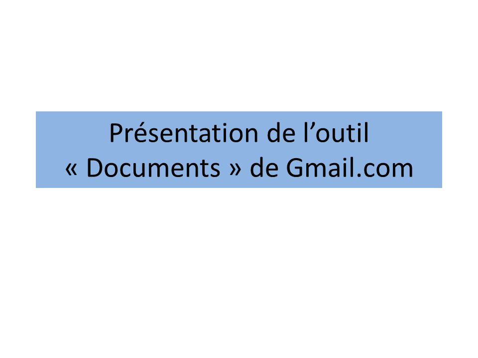Présentation de loutil « Documents » de Gmail.com
