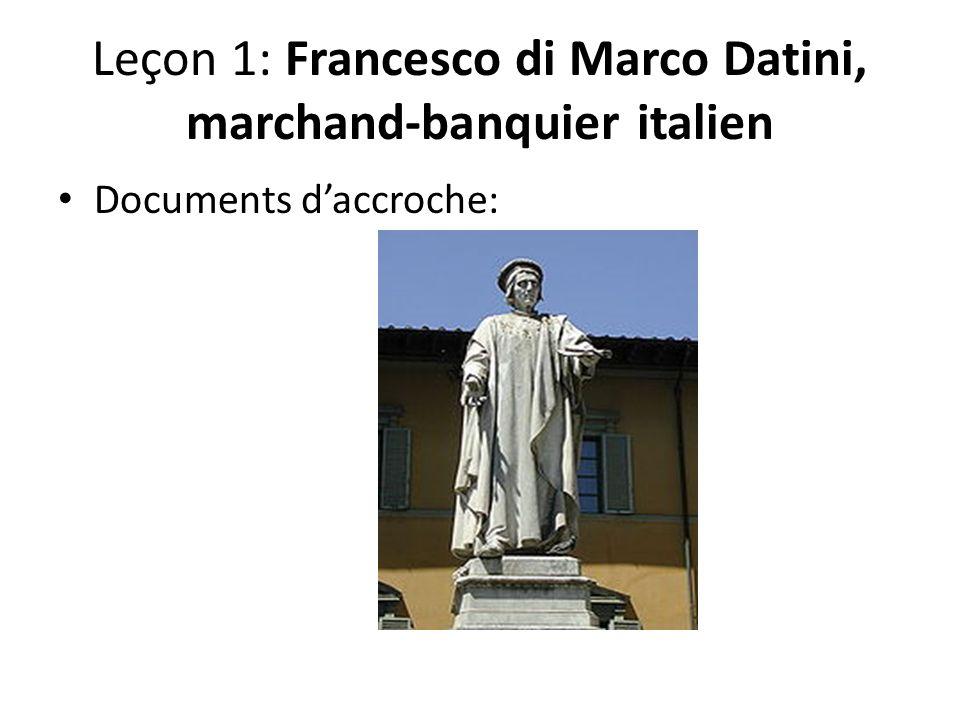 Leçon 1: Francesco di Marco Datini, marchand-banquier italien Documents daccroche: