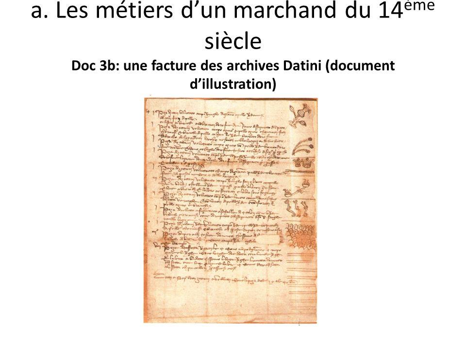 a. Les métiers dun marchand du 14 ème siècle Doc 3b: une facture des archives Datini (document dillustration)