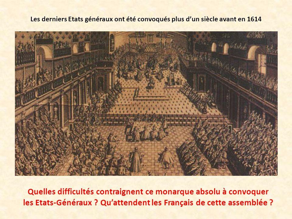 Les derniers Etats généraux ont été convoqués plus dun siècle avant en 1614 Quelles difficultés contraignent ce monarque absolu à convoquer les Etats-