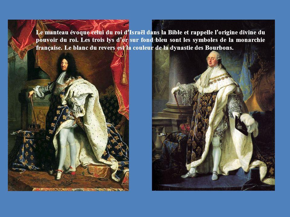 Le manteau évoque celui du roi d Israël dans la Bible et rappelle l origine divine du pouvoir du roi. Les trois lys d or sur fond bleu sont les symbol