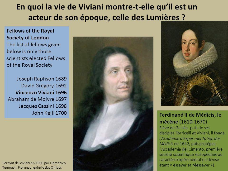 En quoi la vie de Viviani montre-t-elle quil est un acteur de son époque, celle des Lumières ? Ferdinand II de Médicis, le mécène (1610-1670) Élève de