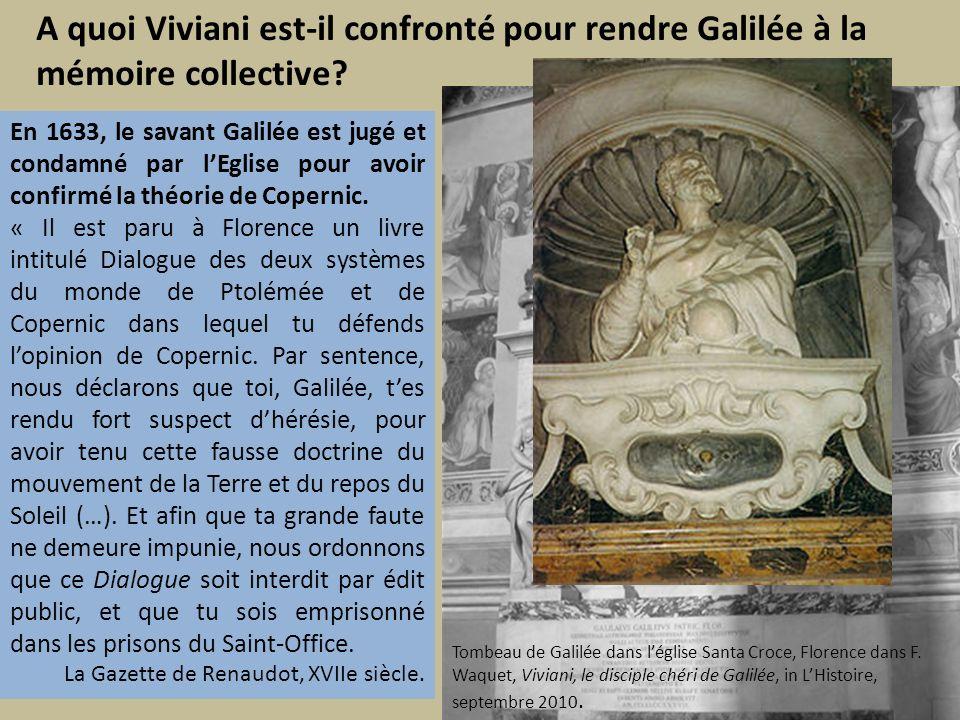 A quoi Viviani est-il confronté pour rendre Galilée à la mémoire collective? En 1633, le savant Galilée est jugé et condamné par lEglise pour avoir co