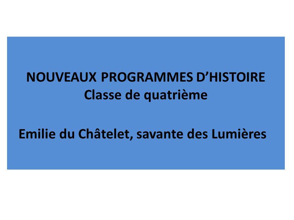 NOUVEAUX PROGRAMMES DHISTOIRE Classe de quatrième Emilie du Châtelet, savante des Lumières