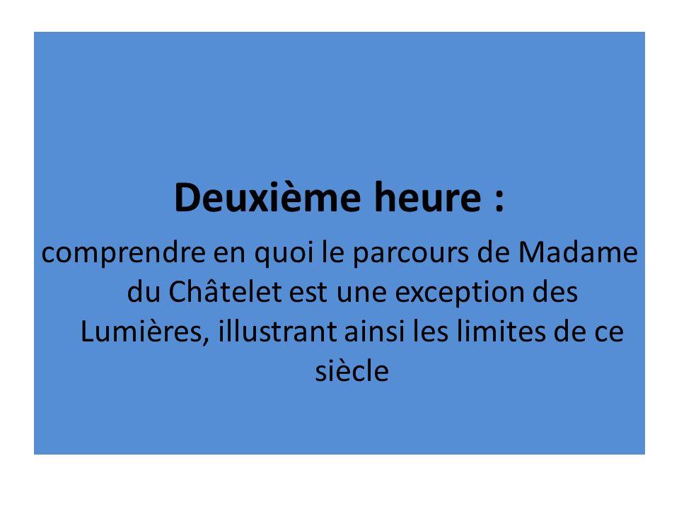Deuxième heure : comprendre en quoi le parcours de Madame du Châtelet est une exception des Lumières, illustrant ainsi les limites de ce siècle