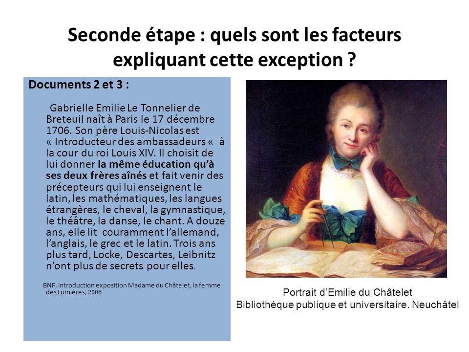 Seconde étape : quels sont les facteurs expliquant cette exception ? Documents 2 et 3 : Gabrielle Emilie Le Tonnelier de Breteuil naît à Paris le 17 d