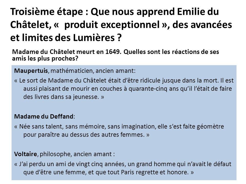 Troisième étape : Que nous apprend Emilie du Châtelet, « produit exceptionnel », des avancées et limites des Lumières ? Madame du Châtelet meurt en 16