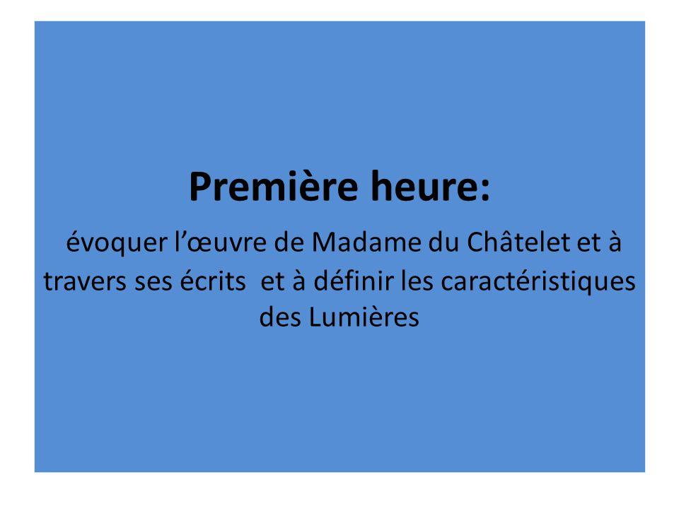 Première heure: évoquer lœuvre de Madame du Châtelet et à travers ses écrits et à définir les caractéristiques des Lumières