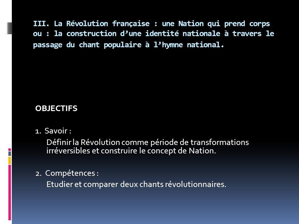 III. La Révolution française : une Nation qui prend corps ou : la construction dune identité nationale à travers le passage du chant populaire à lhymn