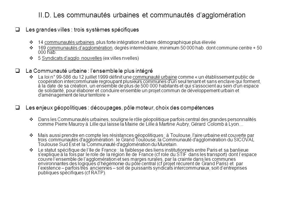 II.D. Les communautés urbaines et communautés dagglomération Les grandes villes : trois systèmes spécifiques 14 communautés urbaines, plus forte intég