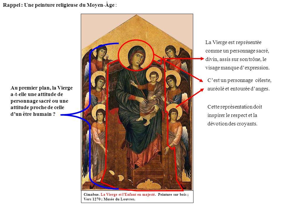 Cimabue. La Vierge et lEnfant en majesté. Peinture sur bois ; Vers 1270 ; Musée du Louvres. La Vierge est représentée comme un personnage sacré, divin