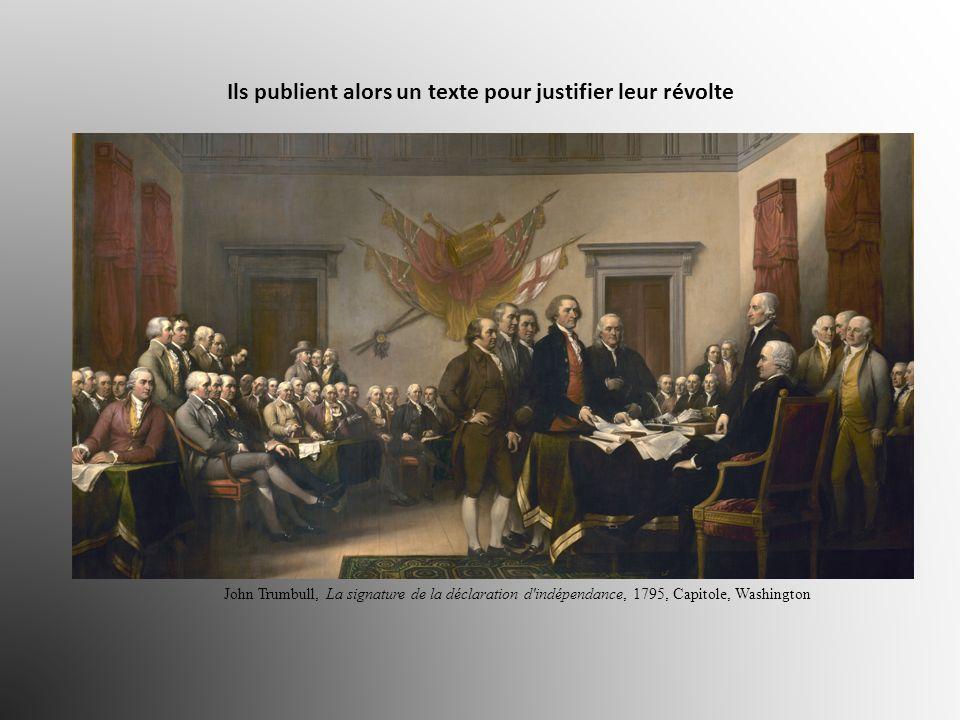 Ils publient alors un texte pour justifier leur révolte John Trumbull, La signature de la déclaration d'indépendance, 1795, Capitole, Washington