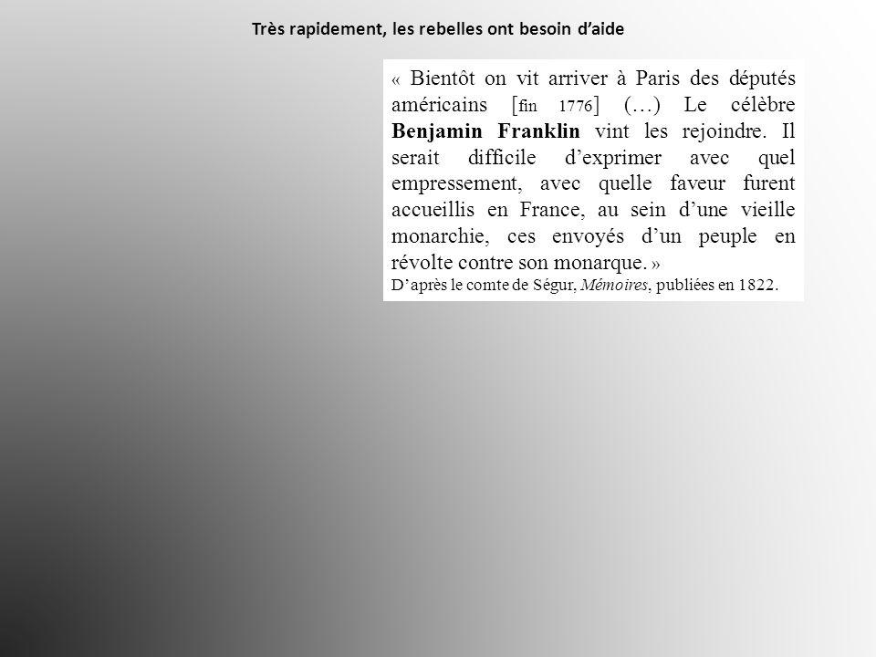 « Bientôt on vit arriver à Paris des députés américains [ fin 1776 ] (…) Le célèbre Benjamin Franklin vint les rejoindre.