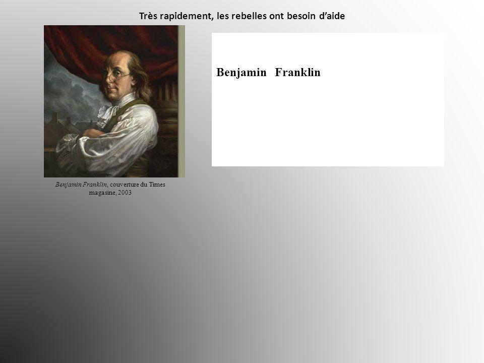Très rapidement, les rebelles ont besoin daide « Bientôt on vit arriver à Paris des députés américains [ fin 1776 ] (…) Le célèbre Benjamin Franklin vint les rejoindre.