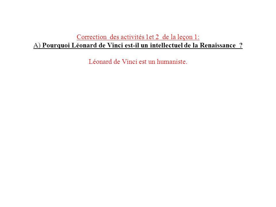Correction des activités 1et 2 de la leçon 1: A) Pourquoi Léonard de Vinci est-il un intellectuel de la Renaissance .