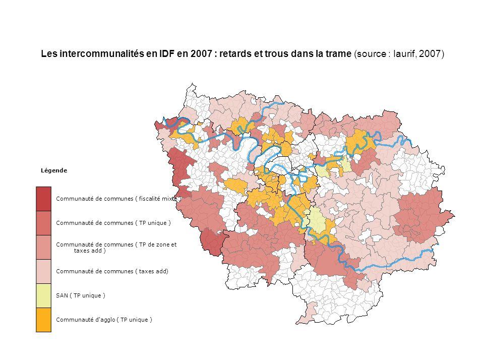 Les intercommunalités en IDF en 2007 : retards et trous dans la trame (source : Iaurif, 2007) Légende Communauté de communes ( fiscalité mixte ) Communauté de communes ( TP unique ) Communauté de communes ( TP de zone et taxes add ) Communauté de communes ( taxes add) SAN ( TP unique ) Communauté d agglo ( TP unique )