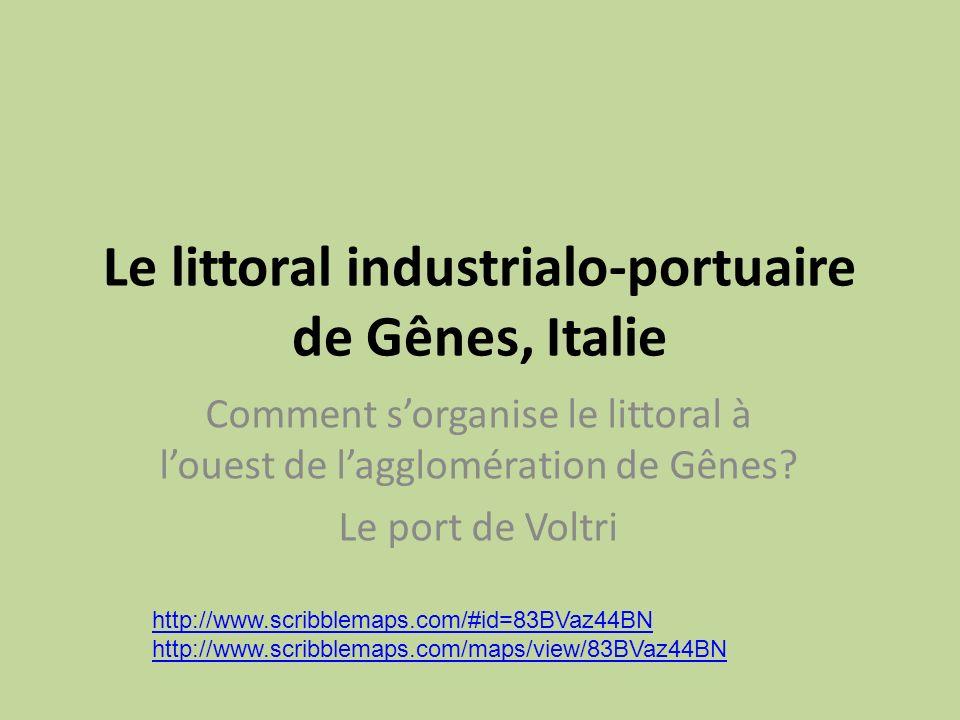 Le littoral industrialo-portuaire de Gênes, Italie Comment sorganise le littoral à louest de lagglomération de Gênes? Le port de Voltri http://www.scr