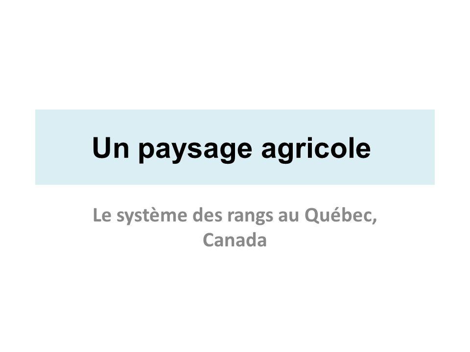 Un paysage agricole Le système des rangs au Québec, Canada