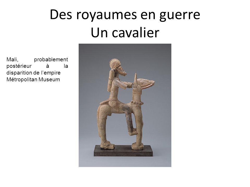 Des royaumes en guerre Un cavalier Mali, probablement postérieur à la disparition de lempire Métropolitan Museum