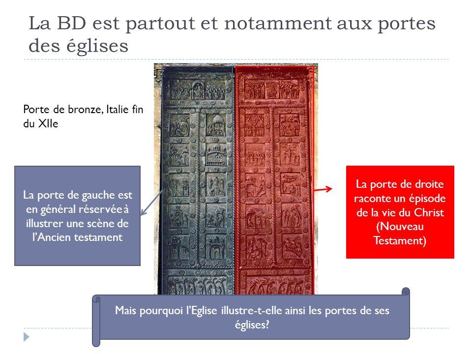 La BD est partout et notamment aux portes des églises Porte de bronze, Italie fin du XIIe La porte de gauche est en général réservée à illustrer une s