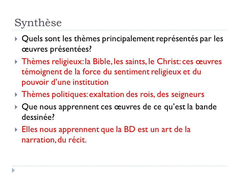 Synthèse Quels sont les thèmes principalement représentés par les œuvres présentées? Thèmes religieux: la Bible, les saints, le Christ: ces œuvres tém