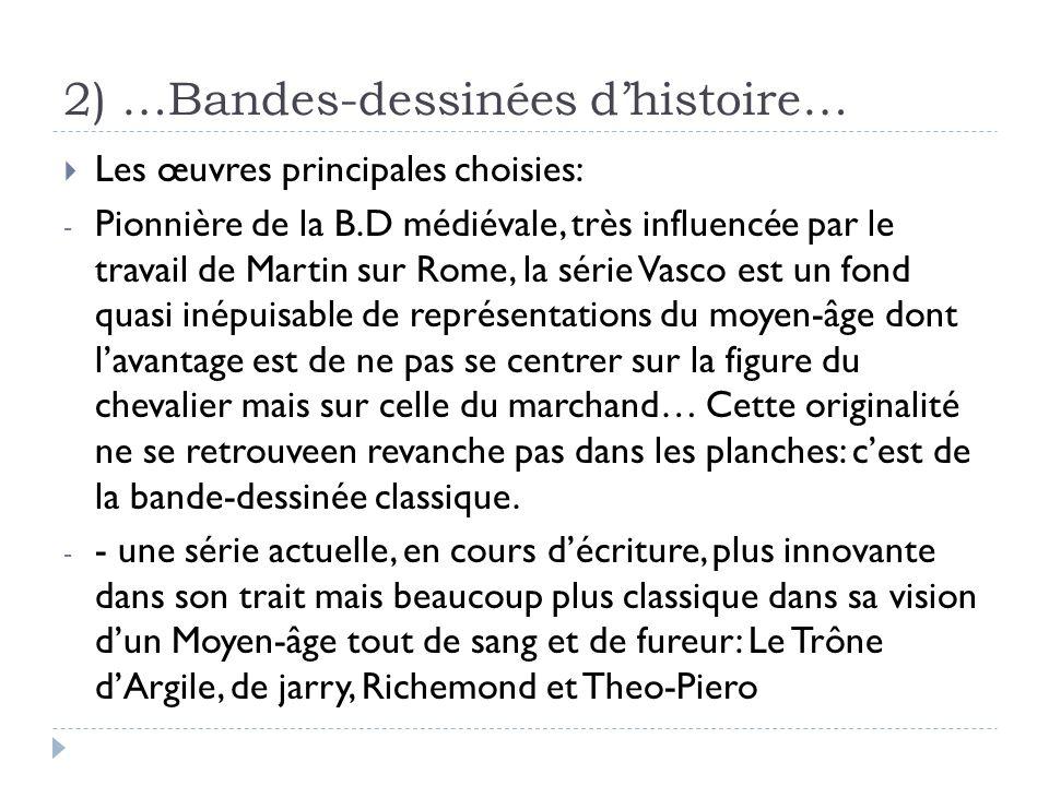 2) …Bandes-dessinées dhistoire… Les œuvres principales choisies: - Pionnière de la B.D médiévale, très influencée par le travail de Martin sur Rome, l