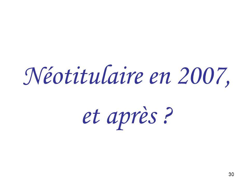 30 Néotitulaire en 2007, et après ?