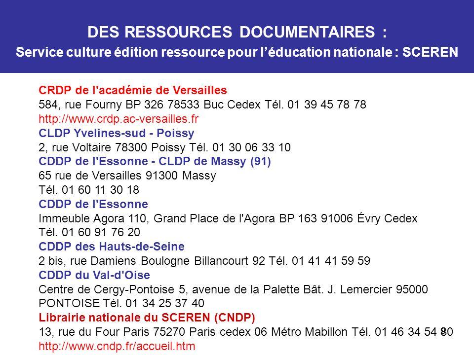 9 CRDP de l'académie de Versailles 584, rue Fourny BP 326 78533 Buc Cedex Tél. 01 39 45 78 78 http://www.crdp.ac-versailles.fr CLDP Yvelines-sud - Poi