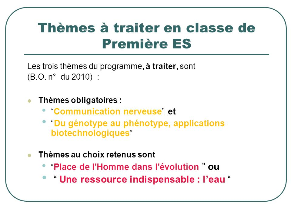 Thèmes à traiter en classe de Première ES Les trois thèmes du programme, à traiter, sont (B.O. n° du 2010) : Thèmes obligatoires : Communication nerve