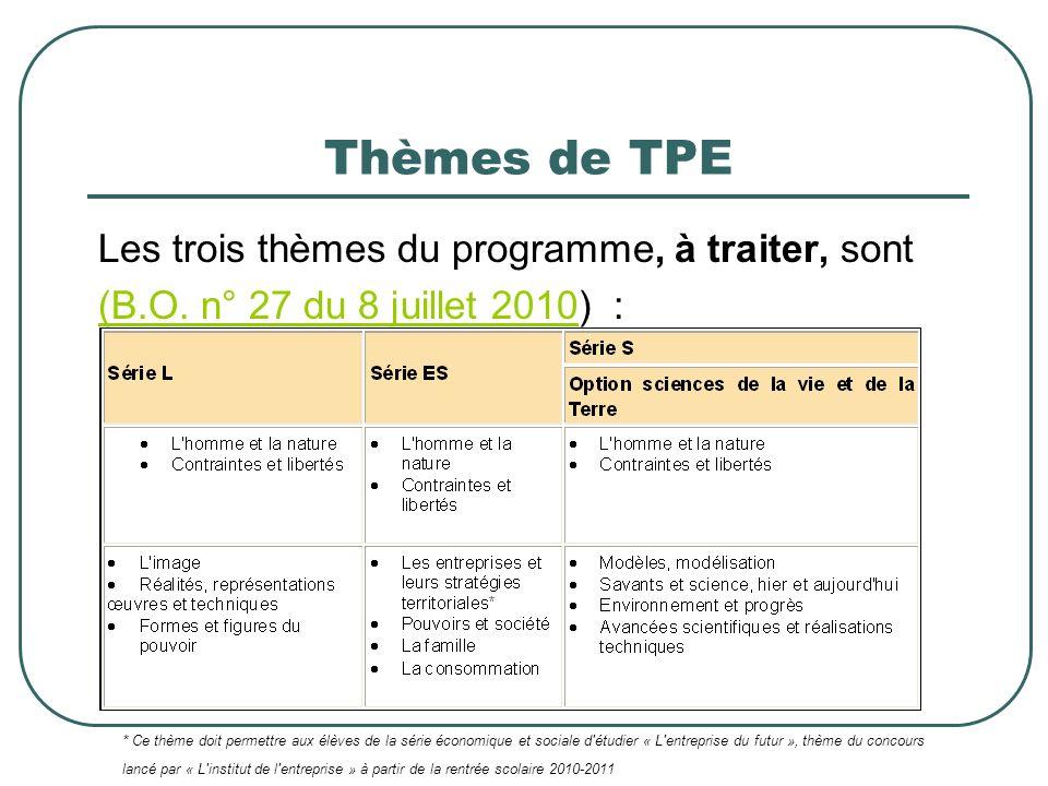 Thèmes de TPE Les trois thèmes du programme, à traiter, sont (B.O. n° 27 du 8 juillet 2010(B.O. n° 27 du 8 juillet 2010) : * Ce thème doit permettre a